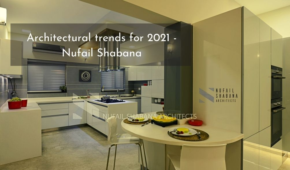 Architectural trends for 2021 - Nufail Shabana